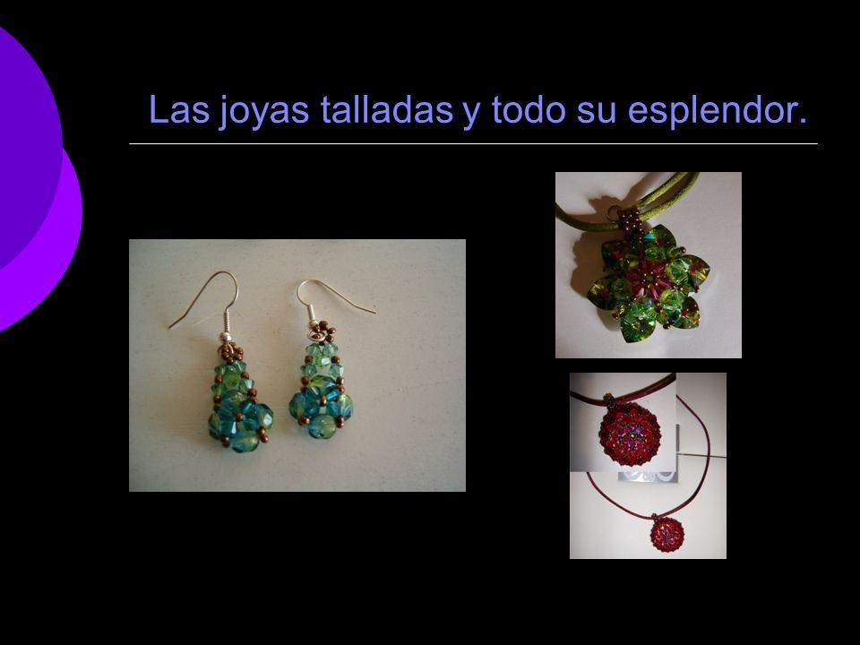 Las joyas talladas y todo su esplendor.