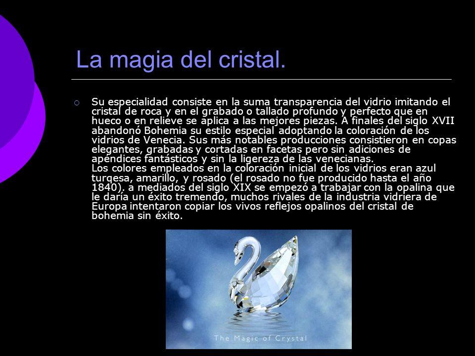 La magia del cristal. Su especialidad consiste en la suma transparencia del vidrio imitando el cristal de roca y en el grabado o tallado profundo y pe