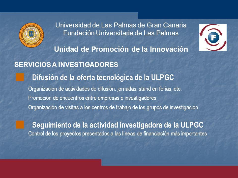 Universidad de Las Palmas de Gran Canaria Fundación Universitaria de Las Palmas Unidad de Promoción de la Innovación SERVICIOS A INVESTIGADORES Contro