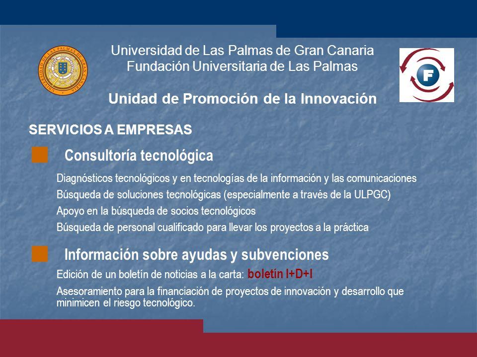 Universidad de Las Palmas de Gran Canaria Fundación Universitaria de Las Palmas Unidad de Promoción de la Innovación SERVICIOS A EMPRESAS Edición de u