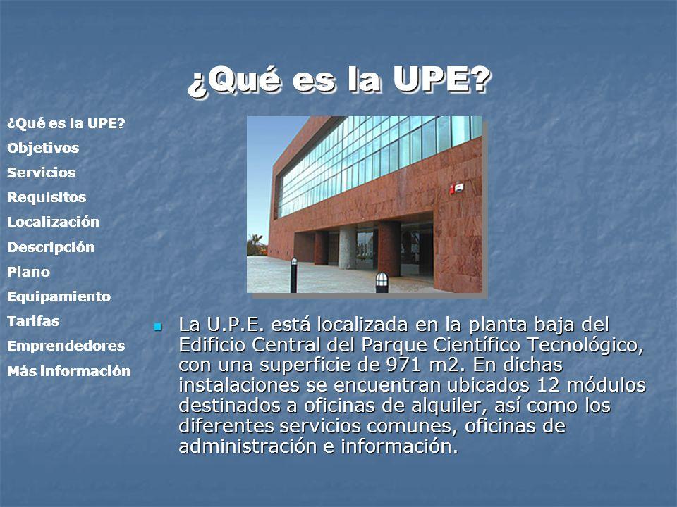 ¿Qué es la UPE? La U.P.E. está localizada en la planta baja del Edificio Central del Parque Científico Tecnológico, con una superficie de 971 m2. En d