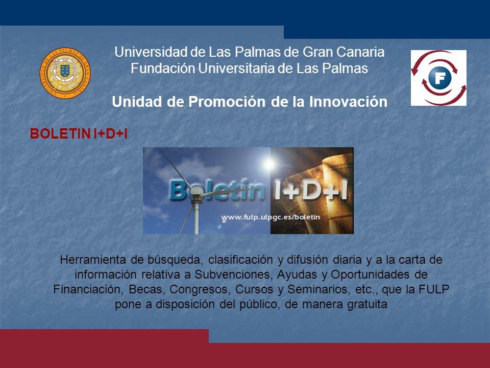 Universidad de Las Palmas de Gran Canaria Fundación Universitaria de Las Palmas Unidad de Promoción de la Innovación BOLETIN I+D+I Herramienta de búsq
