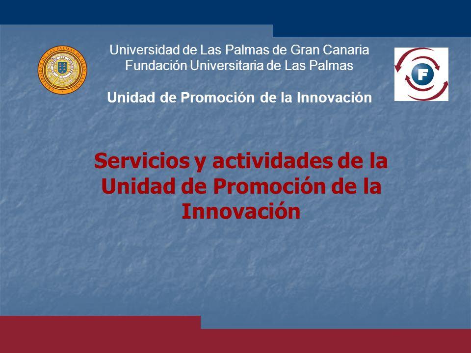 Servicios y actividades de la Unidad de Promoción de la Innovación Universidad de Las Palmas de Gran Canaria Fundación Universitaria de Las Palmas Uni