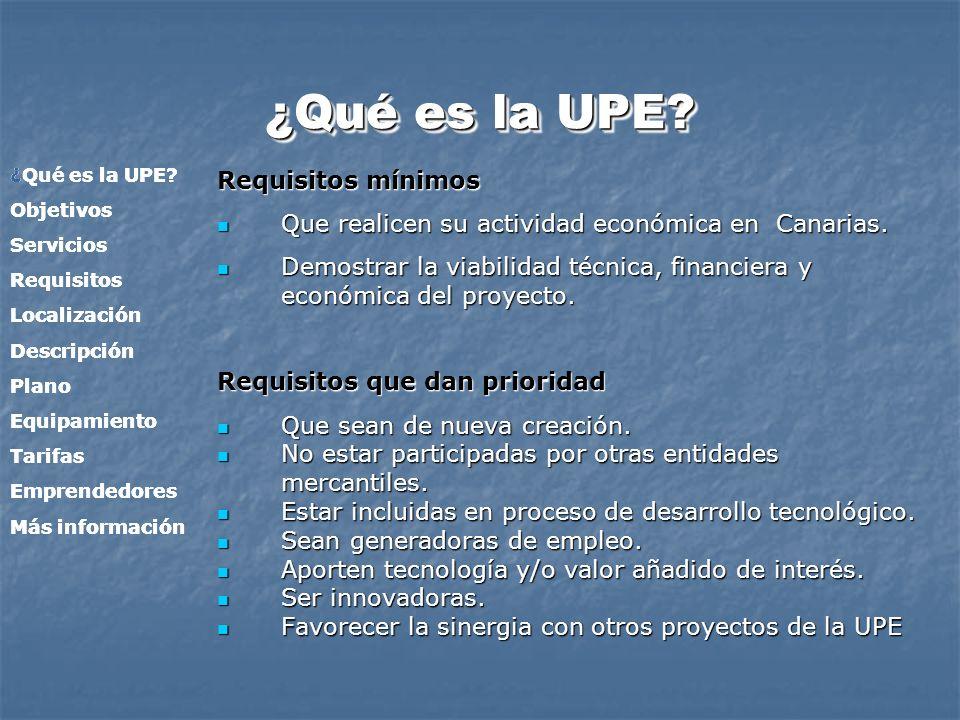 ¿Qué es la UPE? Requisitos mínimos Que realicen su actividad económica en Canarias. Que realicen su actividad económica en Canarias. Demostrar la viab