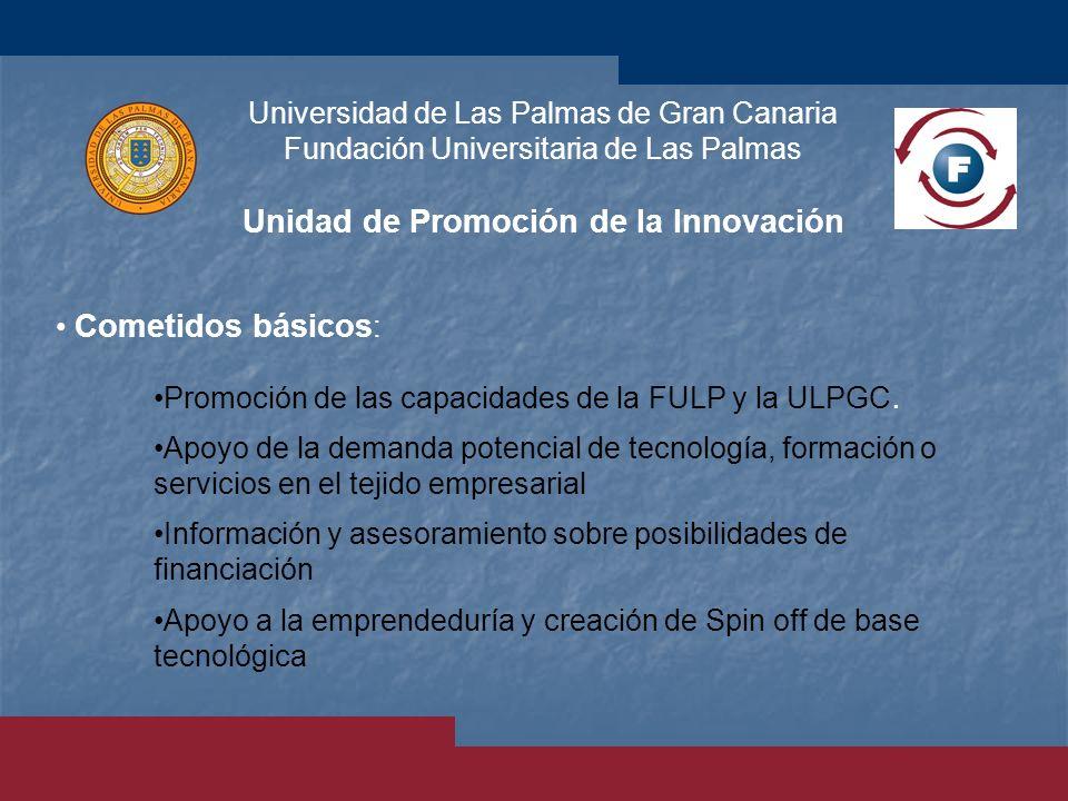Universidad de Las Palmas de Gran Canaria Fundación Universitaria de Las Palmas Unidad de Promoción de la Innovación Promoción de las capacidades de l