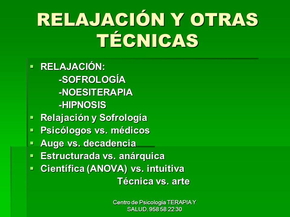 Centro de Psicología TERAPIA Y SALUD. 958 58 22 30 RELAJACIÓN Y OTRAS TÉCNICAS RELAJACIÓN: RELAJACIÓN:-SOFROLOGÍA-NOESITERAPIA-HIPNOSIS Relajación y S