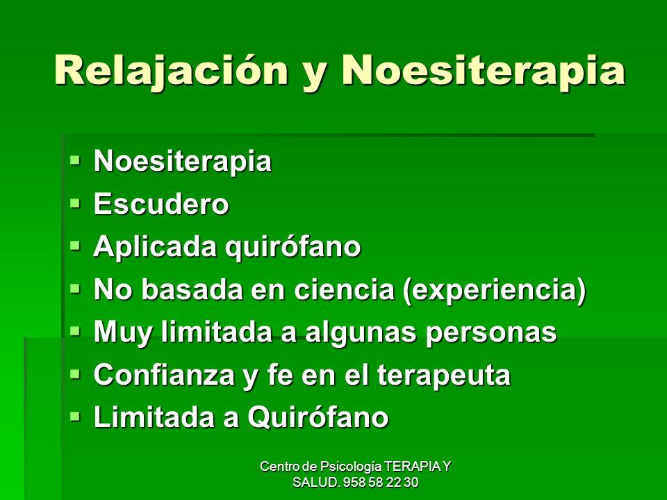 Centro de Psicología TERAPIA Y SALUD. 958 58 22 30 Relajación y Noesiterapia Noesiterapia Noesiterapia Escudero Escudero Aplicada quirófano Aplicada q