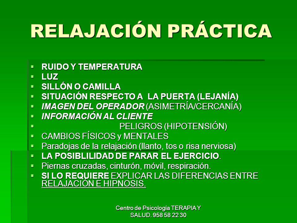 Centro de Psicología TERAPIA Y SALUD. 958 58 22 30 RELAJACIÓN PRÁCTICA RUIDO Y TEMPERATURA RUIDO Y TEMPERATURA LUZ LUZ SILLÓN O CAMILLA SILLÓN O CAMIL
