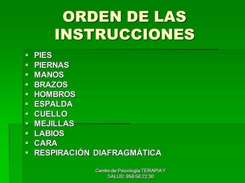 Centro de Psicología TERAPIA Y SALUD. 958 58 22 30 ORDEN DE LAS INSTRUCCIONES PIES PIES PIERNAS PIERNAS MANOS MANOS BRAZOS BRAZOS HOMBROS HOMBROS ESPA