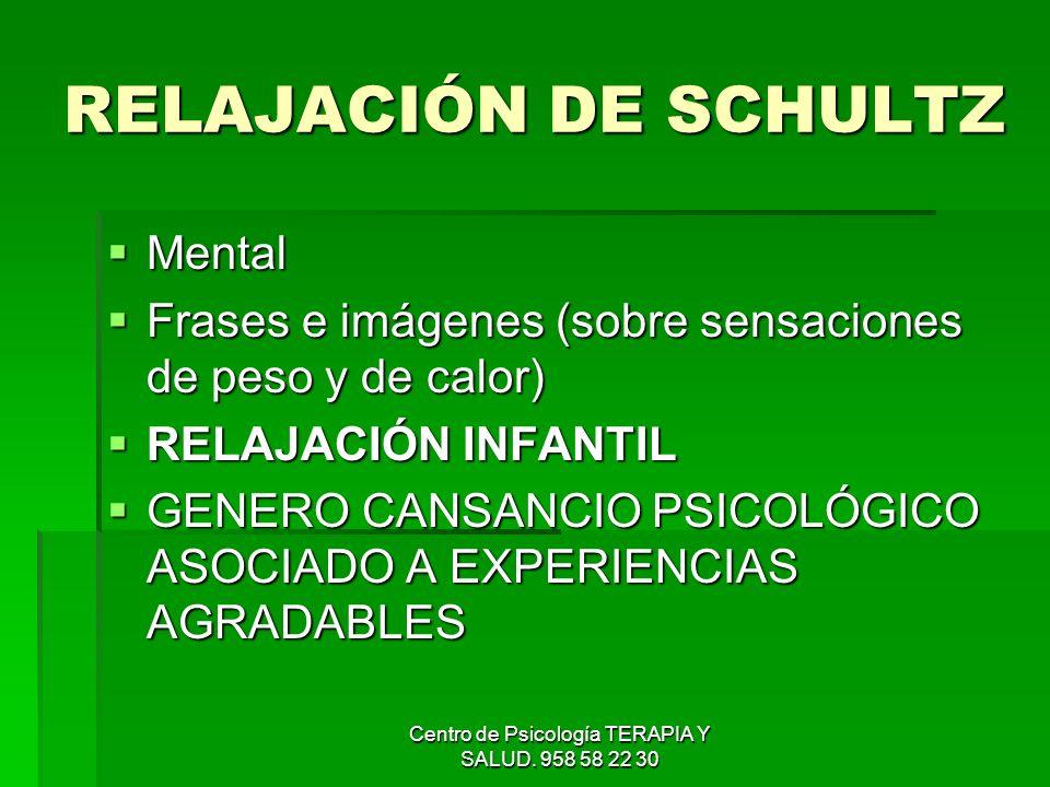 Centro de Psicología TERAPIA Y SALUD. 958 58 22 30 RELAJACIÓN DE SCHULTZ Mental Mental Frases e imágenes (sobre sensaciones de peso y de calor) Frases