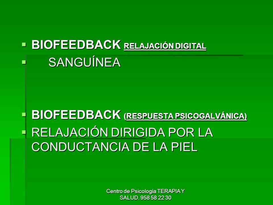 Centro de Psicología TERAPIA Y SALUD. 958 58 22 30 BIOFEEDBACK RELAJACIÓN DIGITAL BIOFEEDBACK RELAJACIÓN DIGITAL SANGUÍNEA SANGUÍNEA BIOFEEDBACK (RESP