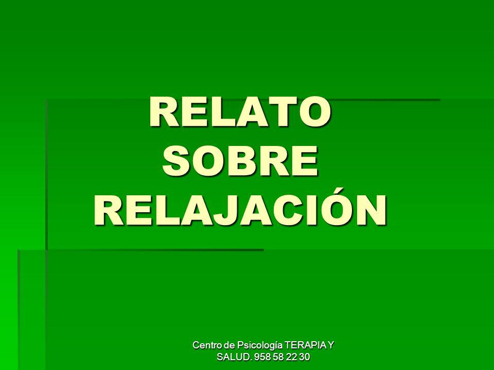 Centro de Psicología TERAPIA Y SALUD. 958 58 22 30 RELATO SOBRE RELAJACIÓN
