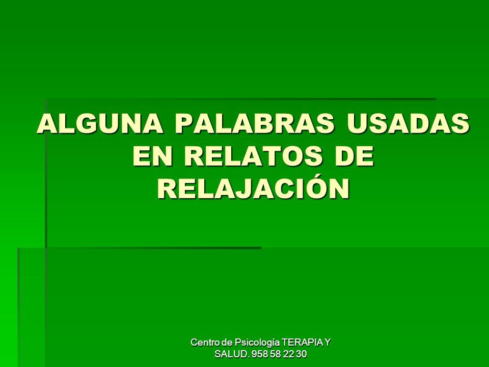 Centro de Psicología TERAPIA Y SALUD. 958 58 22 30 ALGUNA PALABRAS USADAS EN RELATOS DE RELAJACIÓN