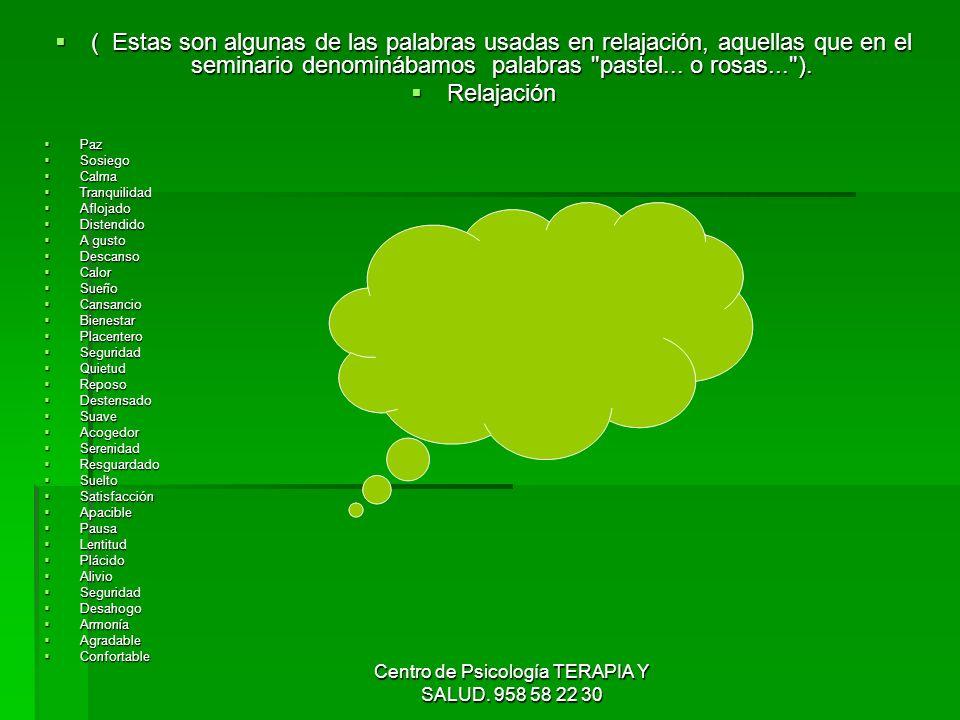 Centro de Psicología TERAPIA Y SALUD. 958 58 22 30 ( Estas son algunas de las palabras usadas en relajación, aquellas que en el seminario denominábamo