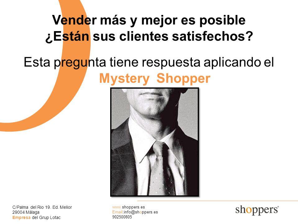 C/Palma del Rio 19. Ed. Melior 29004 Málaga Empresa del Grup Lotac www.shoppers.es Email:info@shoppers.es 902500805 O Vender más y mejor es posible ¿E