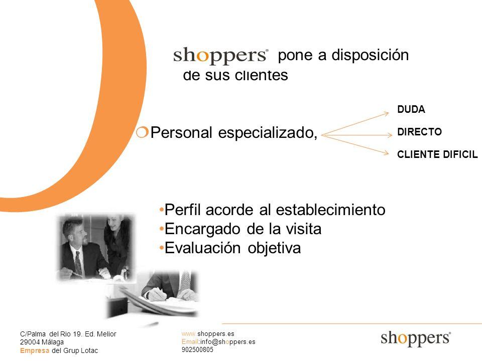 C/Palma del Rio 19. Ed. Melior 29004 Málaga Empresa del Grup Lotac www.shoppers.es Email:info@shoppers.es 902500805 O pone a disposición de sus client