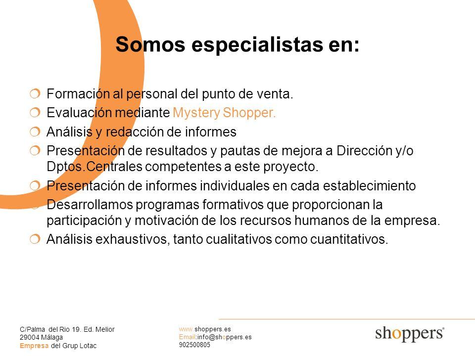 C/Palma del Rio 19. Ed. Melior 29004 Málaga Empresa del Grup Lotac www.shoppers.es Email:info@shoppers.es 902500805 O Somos especialistas en: Formació