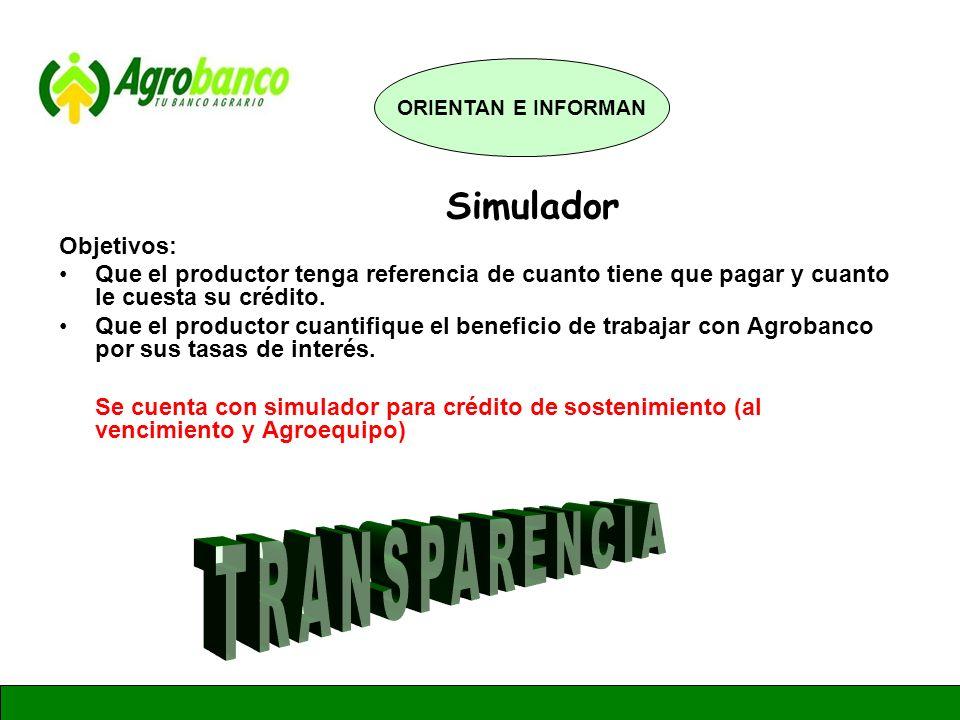 GERENCIA DE ADMINISTRACION Y FINANZAS Simulador Objetivos: Que el productor tenga referencia de cuanto tiene que pagar y cuanto le cuesta su crédito.