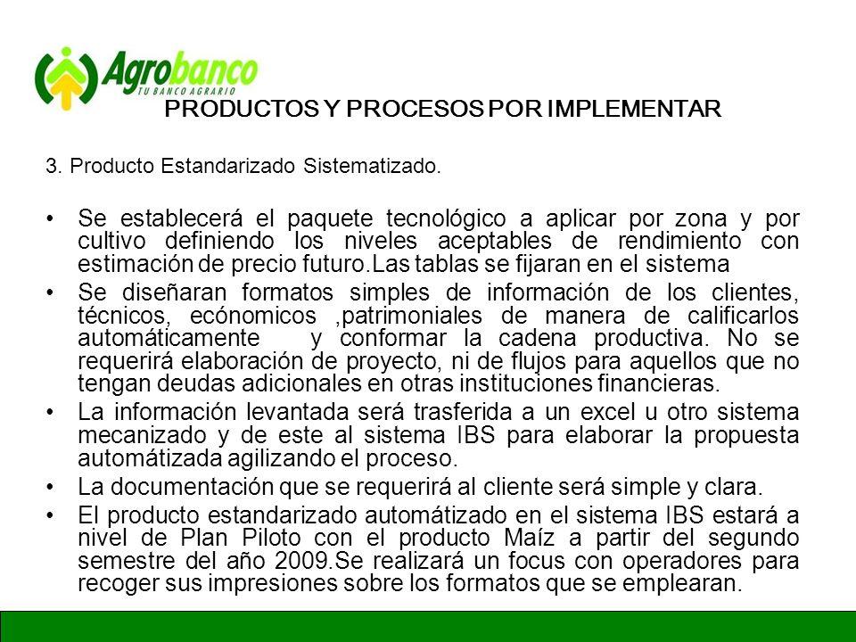 GERENCIA DE ADMINISTRACION Y FINANZAS PRODUCTOS Y PROCESOS POR IMPLEMENTAR 3. Producto Estandarizado Sistematizado. Se establecerá el paquete tecnológ