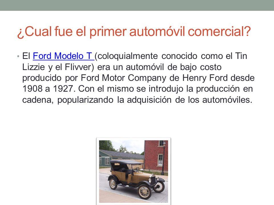 ¿Cual fue el primer automóvil comercial? El Ford Modelo T (coloquialmente conocido como el Tin Lizzie y el Flivver) era un automóvil de bajo costo pro