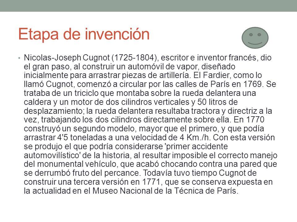 Etapa de invención Nicolas-Joseph Cugnot (1725-1804), escritor e inventor francés, dio el gran paso, al construir un automóvil de vapor, diseñado inic