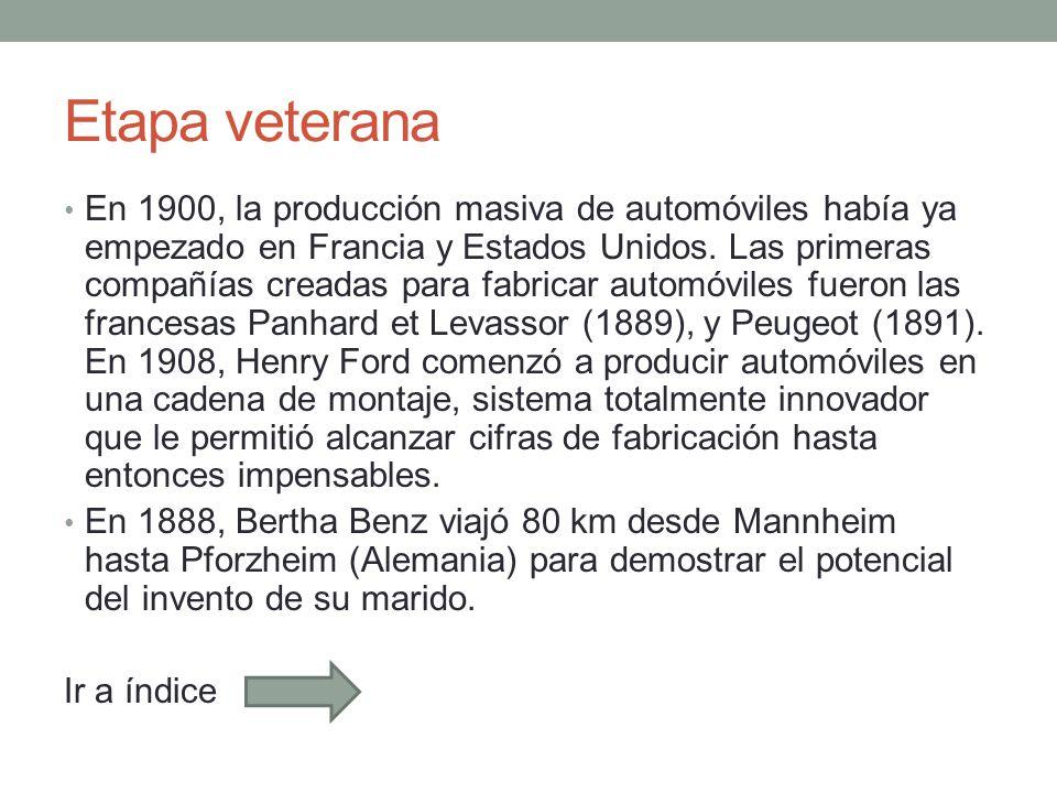 Etapa veterana En 1900, la producción masiva de automóviles había ya empezado en Francia y Estados Unidos. Las primeras compañías creadas para fabrica