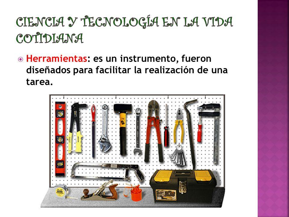 Herramientas: es un instrumento, fueron diseñados para facilitar la realización de una tarea.