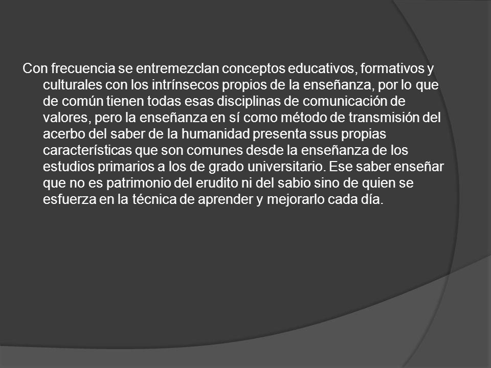 Con frecuencia se entremezclan conceptos educativos, formativos y culturales con los intrínsecos propios de la enseñanza, por lo que de común tienen t