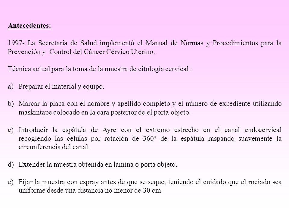 Antecedentes: 1997- La Secretaría de Salud implementó el Manual de Normas y Procedimientos para la Prevención y Control del Cáncer Cérvico Uterino. Té