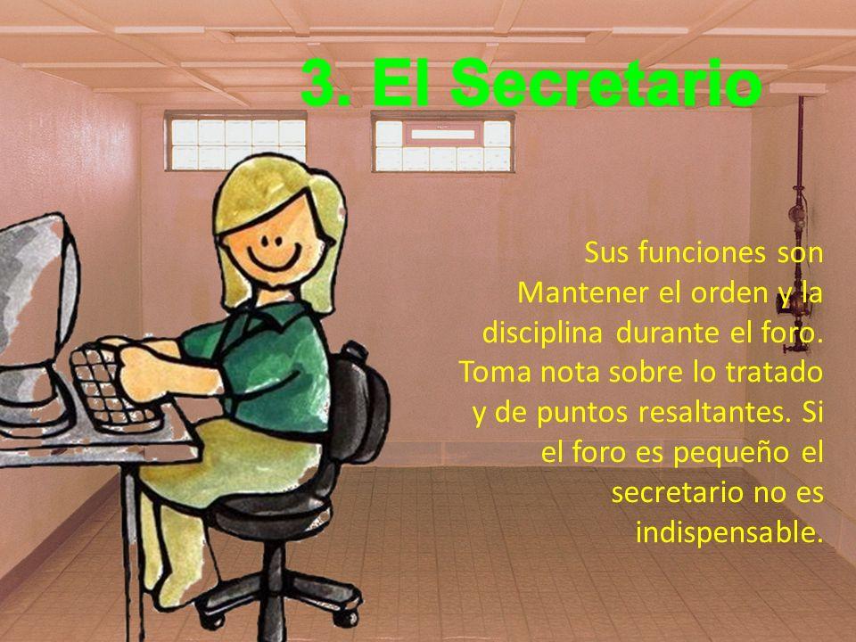 Sus funciones son Mantener el orden y la disciplina durante el foro.