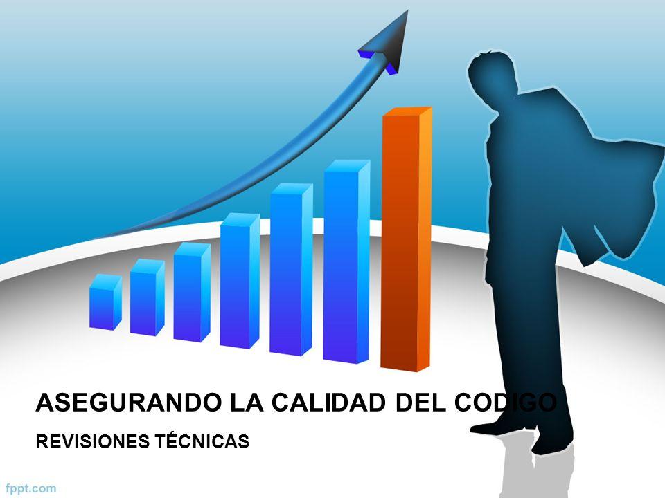ASEGURANDO LA CALIDAD DEL CODIGO REVISIONES TÉCNICAS