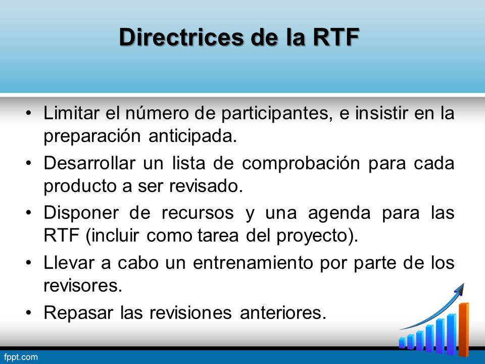 Directrices de la RTF Limitar el número de participantes, e insistir en la preparación anticipada. Desarrollar un lista de comprobación para cada prod