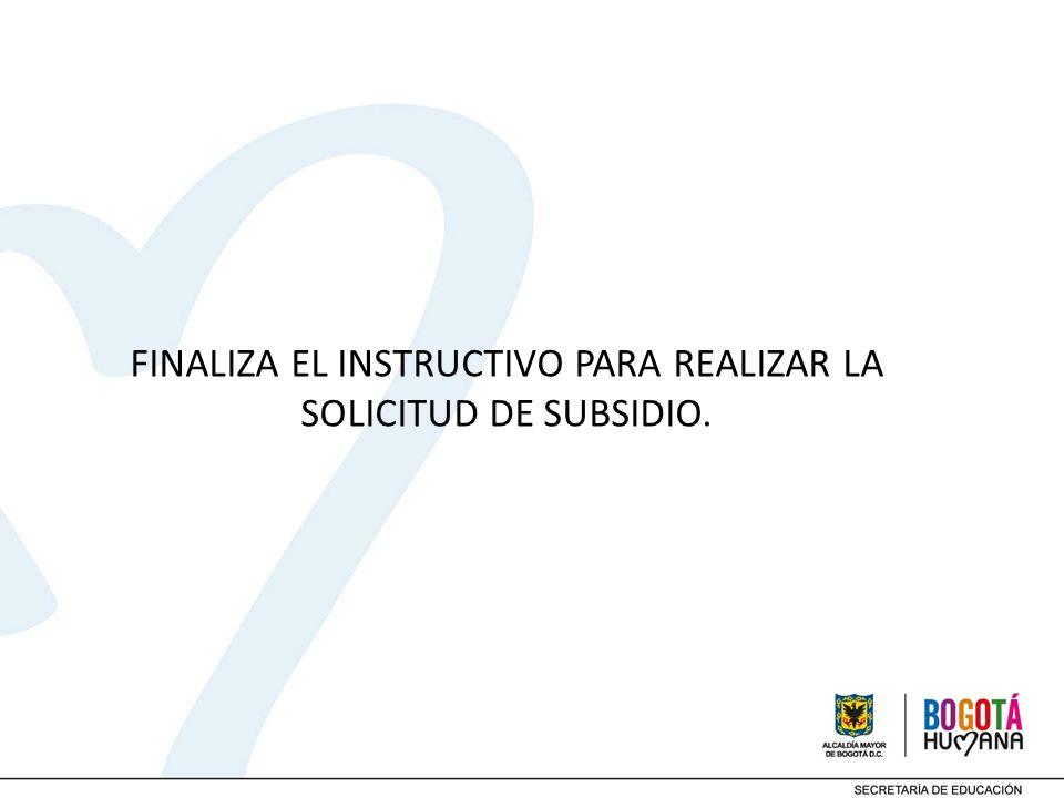 FINALIZA EL INSTRUCTIVO PARA REALIZAR LA SOLICITUD DE SUBSIDIO.