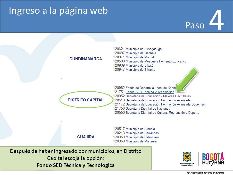 Después de haber ingresado por municipios, en Distrito Capital escoja la opción: Fondo SED Técnica y Tecnológica Ingreso a la página web Paso 4