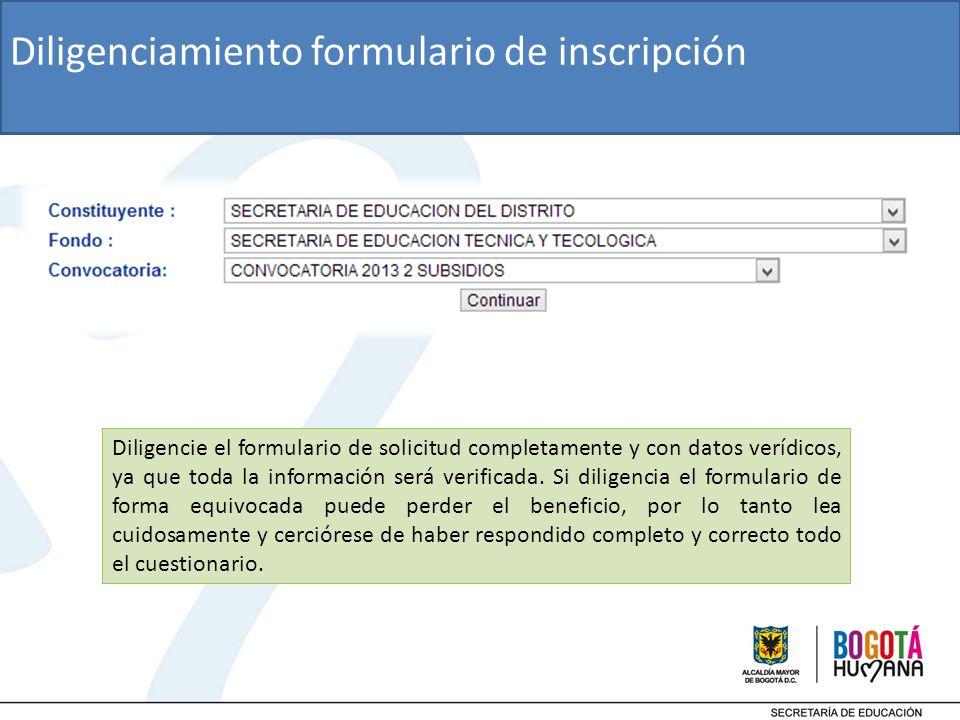 Diligencie el formulario de solicitud completamente y con datos verídicos, ya que toda la información será verificada.