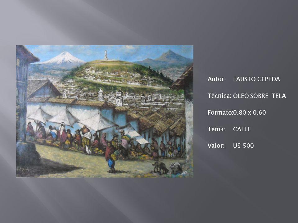 Autor:FAUSTO CEPEDA Técnica: OLEO SOBRE TELA Formato:0.80 x 0.60 Tema:CALLE Valor:U$ 500