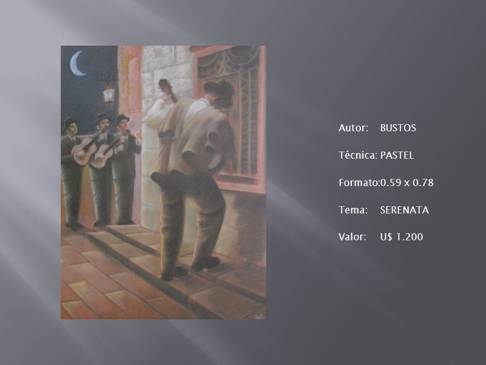 Autor:BUSTOS Técnica:PASTEL Formato:0.59 x 0.78 Tema:SERENATA Valor:U$ 1.200