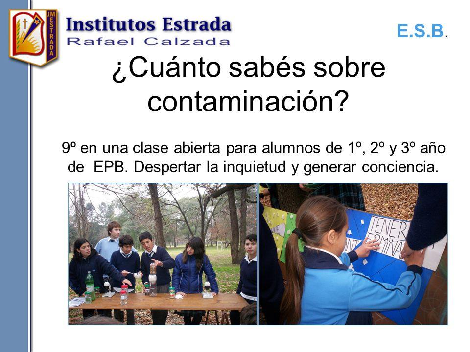 ¿Cuánto sabés sobre contaminación? 9º en una clase abierta para alumnos de 1º, 2º y 3º año de EPB. Despertar la inquietud y generar conciencia. E.S.B.