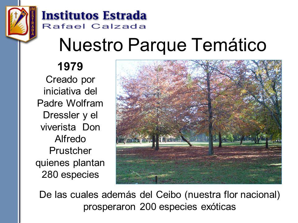 Nuestro Parque Temático De las cuales además del Ceibo (nuestra flor nacional) prosperaron 200 especies exóticas 1979 Creado por iniciativa del Padre