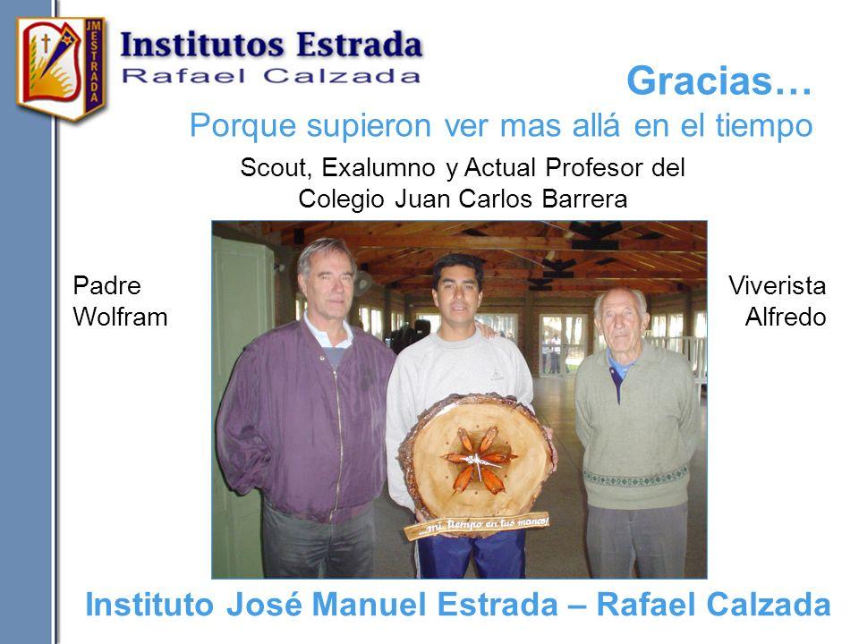 Gracias… Porque supieron ver mas allá en el tiempo Padre Wolfram Scout, Exalumno y Actual Profesor del Colegio Juan Carlos Barrera Viverista Alfredo