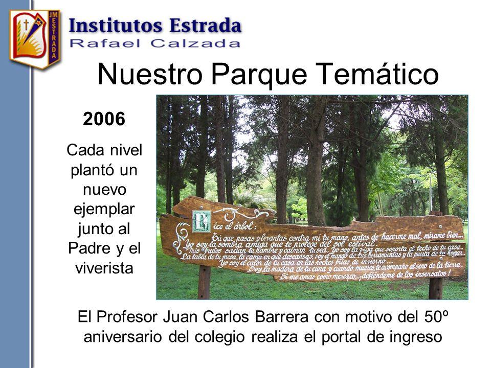 Nuestro Parque Temático El Profesor Juan Carlos Barrera con motivo del 50º aniversario del colegio realiza el portal de ingreso 2006 Cada nivel plantó
