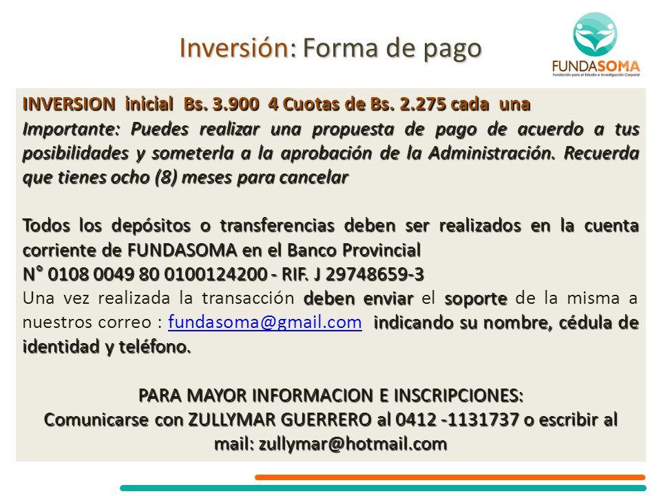 Inversión: Forma de pago INVERSION inicial Bs. 3.900 4 Cuotas de Bs. 2.275 cada una Importante: Puedes realizar una propuesta de pago de acuerdo a tus