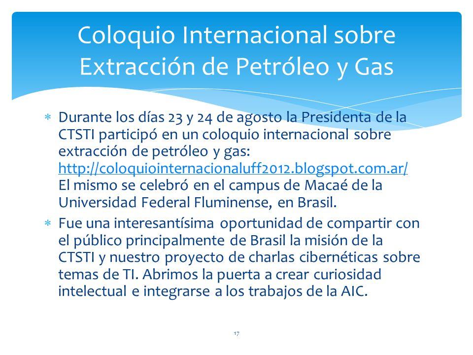 Durante los días 23 y 24 de agosto la Presidenta de la CTSTI participó en un coloquio internacional sobre extracción de petróleo y gas: http://coloquiointernacionaluff2012.blogspot.com.ar/ El mismo se celebró en el campus de Macaé de la Universidad Federal Fluminense, en Brasil.