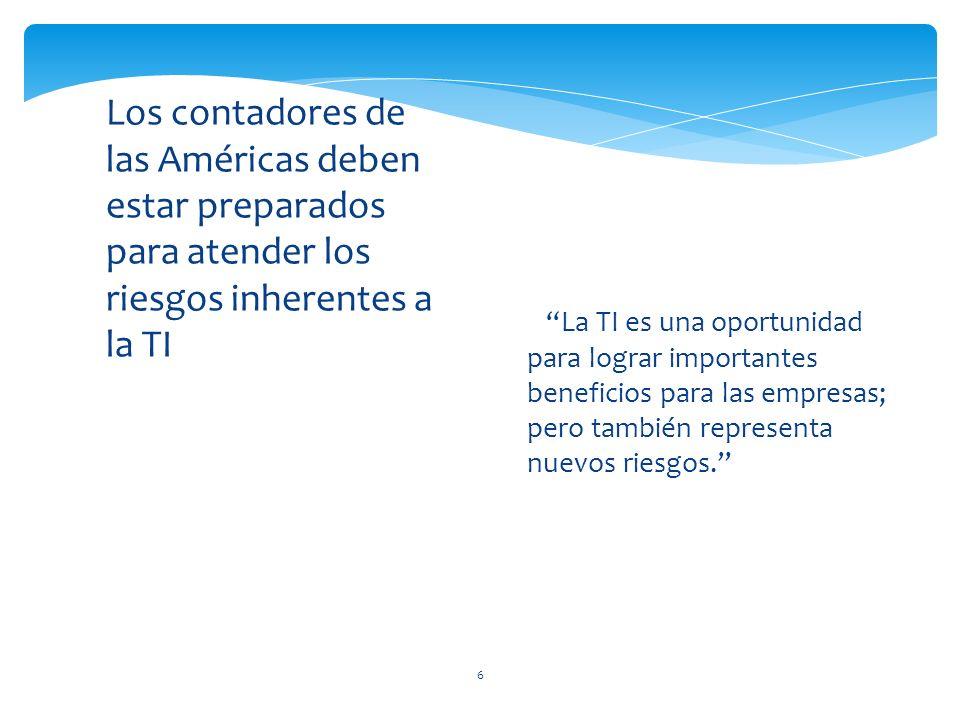 6 Los contadores de las Américas deben estar preparados para atender los riesgos inherentes a la TI La TI es una oportunidad para lograr importantes beneficios para las empresas; pero también representa nuevos riesgos.