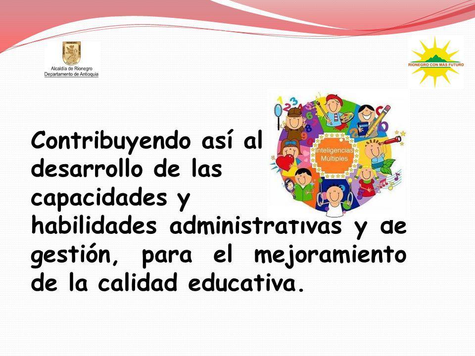 Contribuyendo así al desarrollo de las capacidades y habilidades administrativas y de gestión, para el mejoramiento de la calidad educativa.
