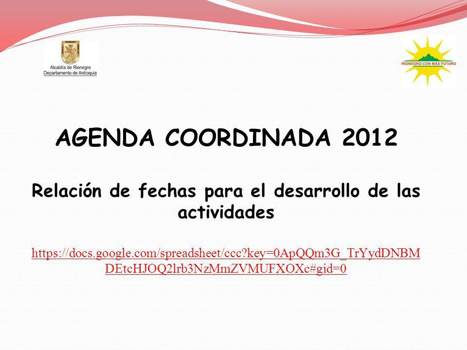 AGENDA COORDINADA 2012 Relación de fechas para el desarrollo de las actividades https://docs.google.com/spreadsheet/ccc?key=0ApQQm3G_TrYydDNBM DEtcHJO