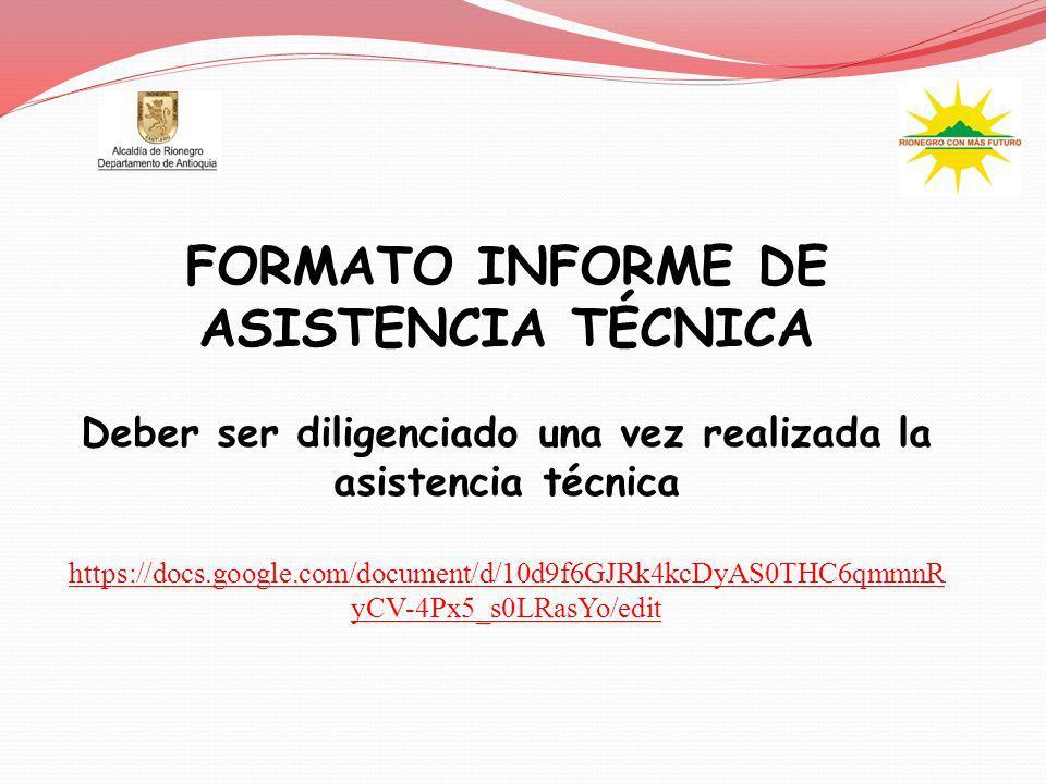 FORMATO INFORME DE ASISTENCIA TÉCNICA Deber ser diligenciado una vez realizada la asistencia técnica https://docs.google.com/document/d/10d9f6GJRk4kcD