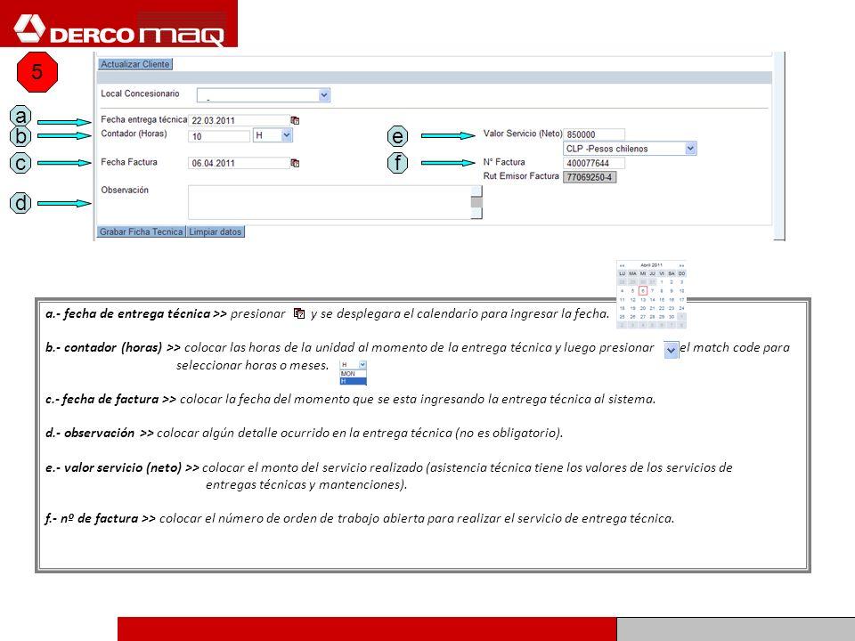 a.- fecha de entrega técnica >> presionar y se desplegara el calendario para ingresar la fecha. b.- contador (horas) >> colocar las horas de la unidad
