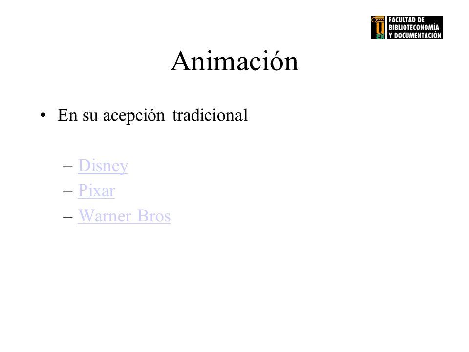 Animación En su acepción tradicional –DisneyDisney –PixarPixar –Warner BrosWarner Bros