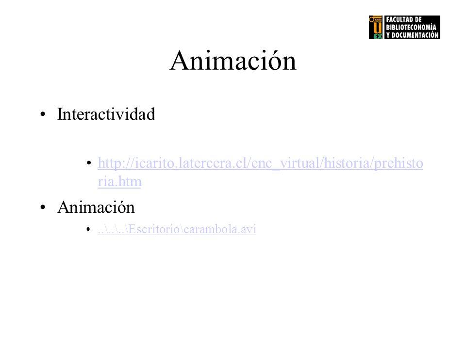 Animación Interactividad http://icarito.latercera.cl/enc_virtual/historia/prehisto ria.htmhttp://icarito.latercera.cl/enc_virtual/historia/prehisto ri